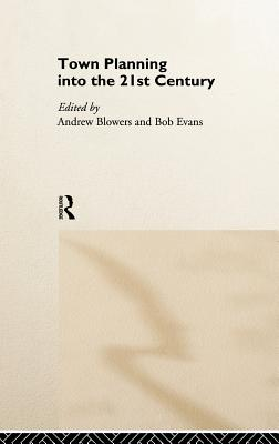 Town Planning Into the 21st Century - Blowers, Andy (Editor), and Evans, Bob (Editor)