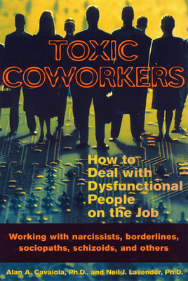 Toxic Coworkers: How to Deal with Dysfunctional People on the Job - Cavaiola, Alan A, Ph.D.