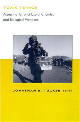 Toxic Terror: Assessing Terrorist Use of Chemical and Biological Weapons - Tucker, Jonathan B (Editor)