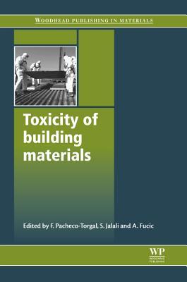 Toxicity of Building Materials - Torgal, F. Pacheco (Editor), and Jalili, Said (Editor), and Fucic, Aleksandra (Editor)