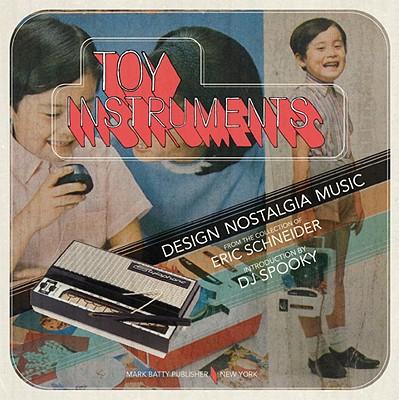 Toy Instruments: Design, Nostalgia, Music - Schneider, Eric
