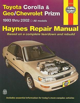 Toyota Corolla & Geo/Chevrolet Prizm Automotive Repair Manual: 1993 Thru 2002 - Storer, Jay, and Haynes, John H