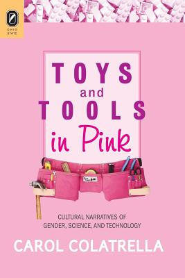 Toys and Tools in Pink: Cultural Narratives of Gender, Science, and Technology - Colatrella, Carol