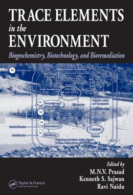 Trace Elements in the Environment: Biogeochemistry, Biotechnology, and Bioremediation - Prasad, M N V (Editor)