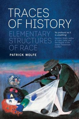 Traces of History: Elementary Structures of Race - Wolfe, Patrick