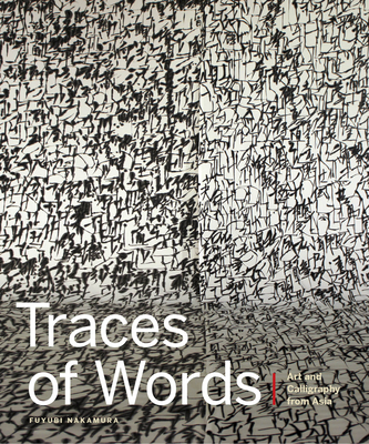 Traces of Words: Art and Calligraphy from Asia - Nakamura, Fuyubi