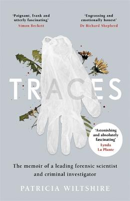 Traces: The memoir of a forensic scientist and criminal investigator - Wiltshire, Patricia