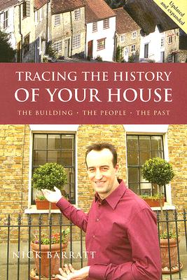 Tracing the History of Your House: The Building, the People, the Past - Barratt, Nick