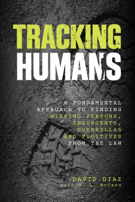 Tracking Humans: A Fundamental Approach to Finding Missing Persons, Insurgents, Guerrillas, and Fugitives from the Law - McCann