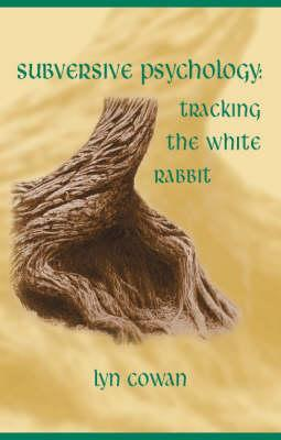 Tracking the White Rabbit: Essays in Subversive Psychology - Cowan, Lyn