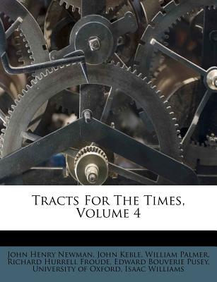 Tracts for the Times, Volume 4 - Newman, John Henry, Cardinal, and Keble, John, and Palmer, William