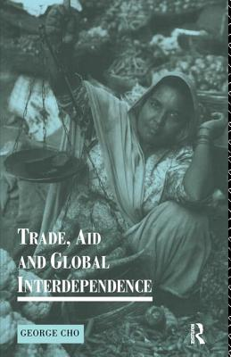 Trade, Aid and Global Interdependence - Cho, George