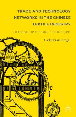 Trade and Technology Networks in the Chinese Textile Industry: Opening Up Before the Reform - Braso Broggi, Carles