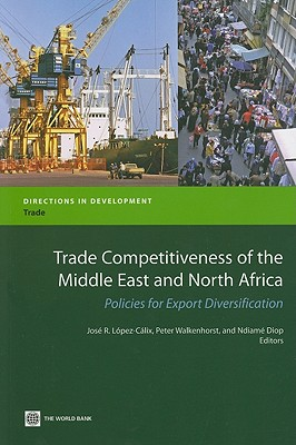 Trade Competitiveness of the Middle East and North Africa: Policies for Export Diversification - Lopez-Calix, Jose R (Editor)
