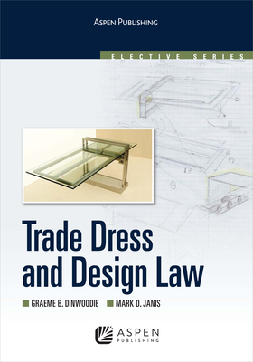 Trade Dress and Design Law - Dinwoodie, Graeme B, Professor, and Janis, Mark D