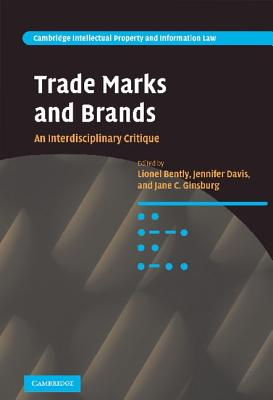 Trade Marks and Brands: An Interdisciplinary Critique - Bently, Lionel (Editor), and Davis, Jennifer (Editor), and Ginsburg, Jane C, Professor (Editor)
