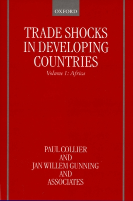 Trade Shocks in Developing Countries: Volume 1: Africa - Collier, Paul, and Gunning, Jan Willem