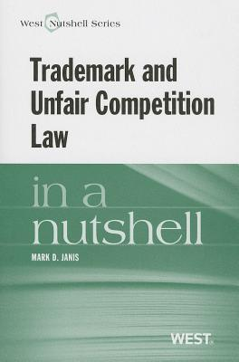 Trademark and Unfair Competition in a Nutshell - Janis, Mark D.