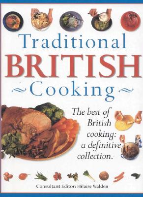 Traditional British Cooking: The Best of British Cooking: A Definitive Collection - Walden, Hilaire (Editor)