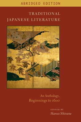 Traditional Japanese Literature: An Anthology, Beginnings to 1600 - Shirane, Haruo