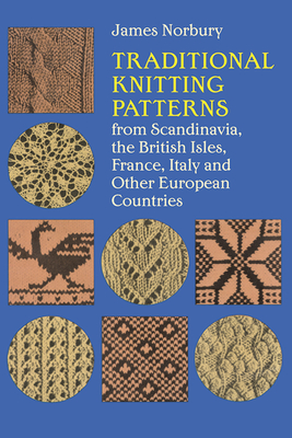 Traditional Knitting Patterns: From Scandinavia, the British Isles, France, Italy and Other European Countries - Norbury, James