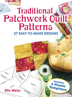 Traditional Patchwork Quilt Patterns with Plastic Templates: Instructions for 27 Easy-To-Make Designs - Weiss, Rita