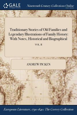 Traditionary Stories of Old Families and Legendary Illustrations of Family History: With Notes, Historical and Biographical; Vol. II - Picken, Andrew