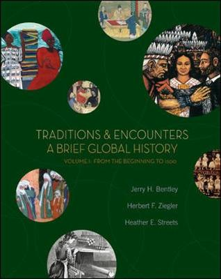 Traditions & Encounters: A Brief Global History, Volume I: From the Beginning to 1500 - Bentley, Jerry H, and Ziegler, Herbert F, and Streets, Heather E