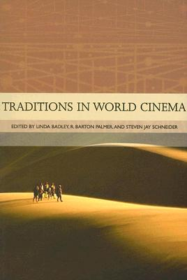 Traditions in World Cinema - Badley, Linda R, and Palmer, R Barton, and Schneider, Steven Jay