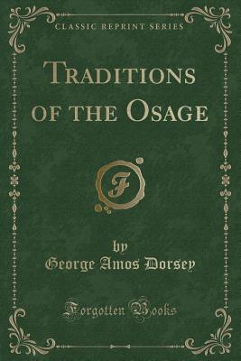 Traditions of the Osage (Classic Reprint) - Dorsey, George Amos