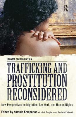 Trafficking and Prostitution Reconsidered: New Perspectives on Migration, Sex Work, and Human Rights - Kempadoo, Kamala