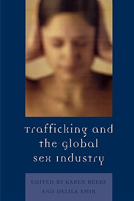 Trafficking and the Global Sex Industry - Beeks, Karen (Editor), and Amir, Delila (Editor)