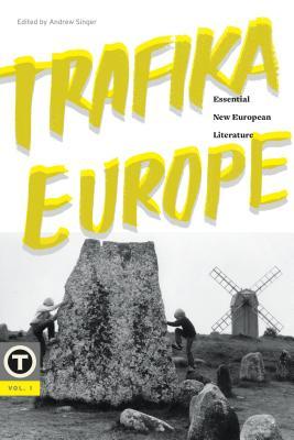 Trafika Europe: Essential New European Literature, Vol. 1 - Singer, Andrew (Editor)