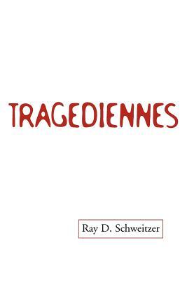 Tragediennes - Schweitzer, Ray D