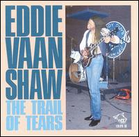 "Trail of Tears - Eddie ""Vaan"" Shaw"