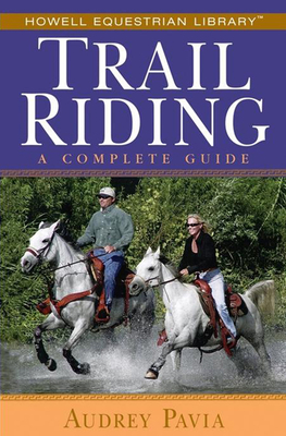 Trail Riding: A Complete Guide - Pavia, Audrey