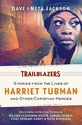 Trailblazers: Featuring Harriet Tubman and Other Christian Heroes - Jackson, Dave, and Jackson, Neta