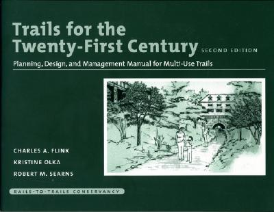 Trails for the Twenty-First Century: Planning, Design, and Management Manual for Multi Use Trails - Flink, Charles