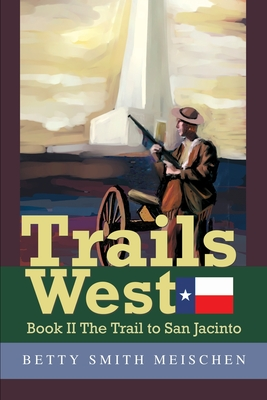 Trails West: Book II the Trail to San Jacinto - Meischen, Betty Smith