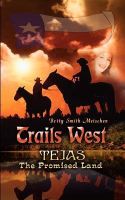 Trails West: Tejas, the Promised Land - Meischen, Betty Smith