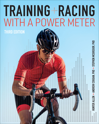 Training and Racing with a Power Meter - Allen, Hunter, and Coggan, Andrew R, PhD, and McGregor, Stephen, PhD