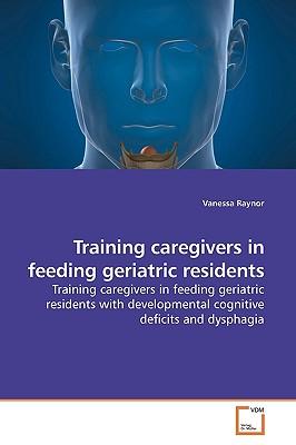 Training Caregivers in Feeding Geriatric Residents - Raynor, Vanessa