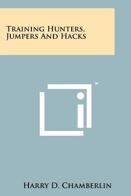 Training Hunters, Jumpers and Hacks - Chamberlin, Harry D