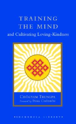 Training the Mind and Cultivating Loving-Kindness - Trungpa, Chogyam, and Chodron, Pema (Foreword by)