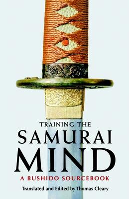 Training the Samurai Mind: A Bushido Sourcebook - Cleary, Thomas