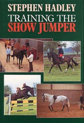 Training the Show Jumper - Hadley, Stephen