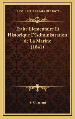 Traite Elementaire Et Historique D'Administration de La Marine (1841) - Charlant, S