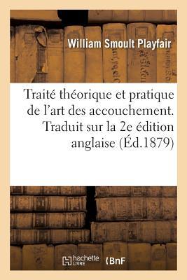 Traite Theorique Et Pratique de L'Art Des Accouchements. Traduit Sur La 2e Edition Anglaise - Playfair-W