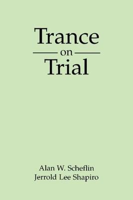 Trance on Trial - Scheflin, Alan W, and Shapiro, Jerrold Lee