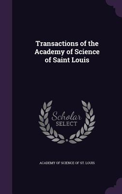 Transactions of the Academy of Science of Saint Louis - Academy of Science of St Louis (Creator)